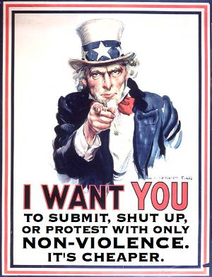 Uncle Sam: I want you to submit, shut up, or protest only nonviolently. It's cheaper.