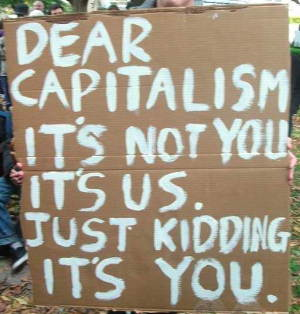 Dear Capitalism, it's not you it's us. Just kidding it's you.