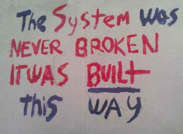 The system was never broken, it was built this way