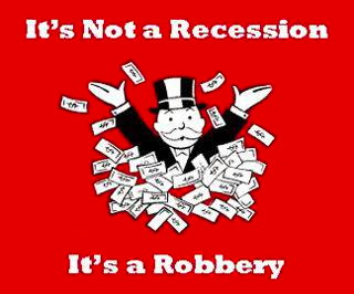 It's not a recession, it's a robbery
