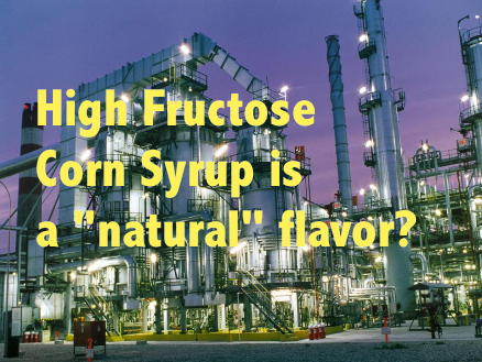 HFCS High Fructose Corn Syrup is a NATURAL flavor?