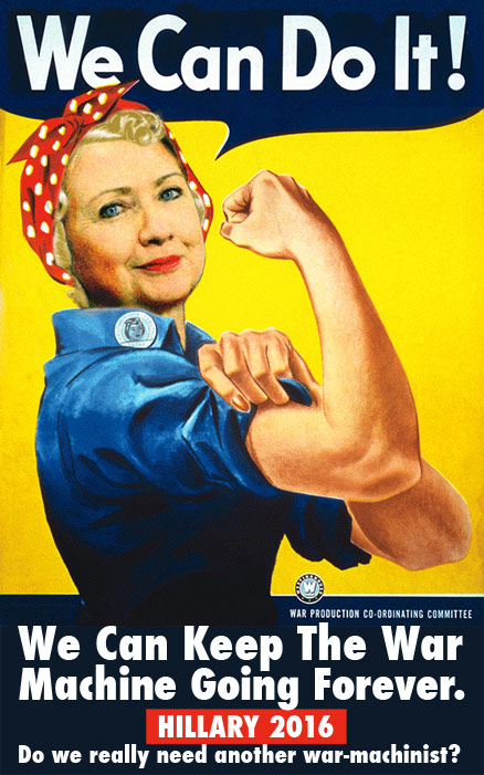 Hillary 2016 can keep the war machine going forever